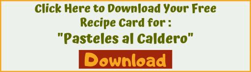 "Download recipe card for ""Pasteles al Caldero"""